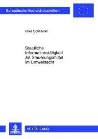 Staatliche Informationstaetigkeit als Steuerungsmittel im Umweltrecht, Imke Schneider