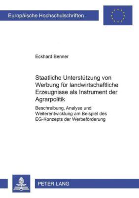 Staatliche Unterstützung von Werbung für landwirtschaftliche Erzeugnisse als Instrument der Agrarpolitik, Eckhard Benner