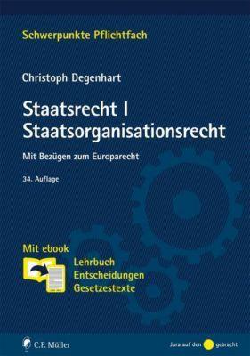 Staatsrecht I. Staatsorganisationsrecht - Christoph Degenhart |