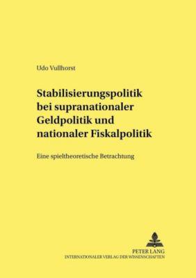 Stabilisierungspolitik bei supranationaler Geldpolitik und nationaler Fiskalpolitik, Udo Vullhorst