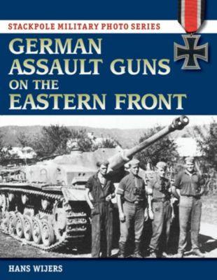 Stackpole Military Photo Series: German Assault Guns on the Eastern Front, Hans Wijers