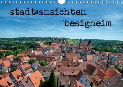 stadt:ansichten besigheim (Wandkalender 2019 DIN A4 quer), Ralf Pfeiffer