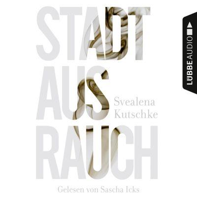 Stadt aus Rauch (Gekürzt), Svealena Kutschke