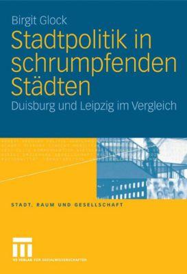Stadt, Raum und Gesellschaft: Stadtpolitik in schrumpfenden Städten, Birgit Glock