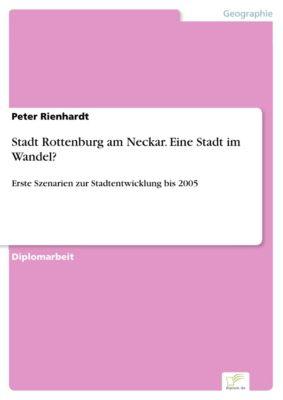 Stadt Rottenburg am Neckar. Eine Stadt im Wandel?, Peter Rienhardt