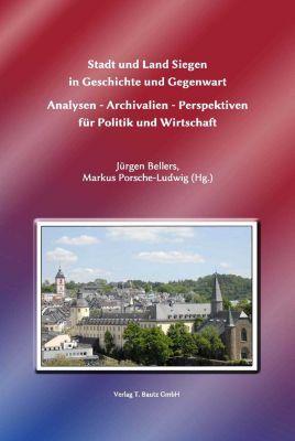 Stadt und Land Siegen in Geschichte und Gegenwart, Jürgen Bellers, Markus Porsche-Ludwig