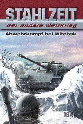 Stahlzeit, Der andere Weltkrieg - Abwehrkampf bei Witebsk - Tom Zola |