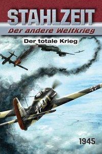Stahlzeit, Der andere Weltkrieg - Der totale Krieg - Tom Zola |