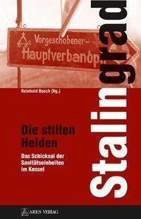 Stalingrad - Die stillen Helden - Reinhold Busch  