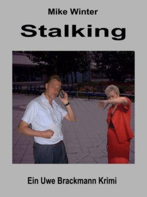Stalking. Mike Winter Kriminalserie, Band 14. Spannender Kriminalroman über Verbrechen, Mord, Intrigen und Verrat., Uwe Brackmann