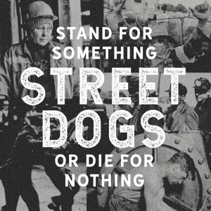 Stand For Something Or Die For Nothing, Street Dogs