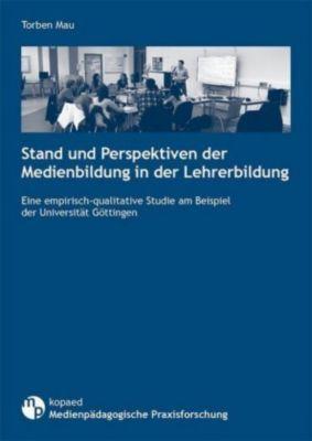 Stand und Perspektiven der Medienbildung in der Lehrerbildung, Torben Mau