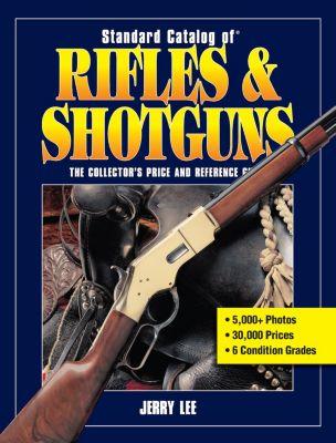 Standard Catalog: Standard Catalog of Rifles & Shotguns, Jerry Lee