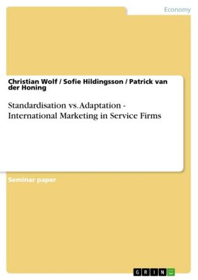 Standardisation vs. Adaptation - International Marketing in Service Firms, Christian Wolf, Sofie Hildingsson, Patrick van der Honing