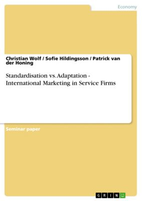 Standardisation vs. Adaptation - International Marketing in Service Firms, Christian Wolf, Sofie Hildingsson, Patrick van der Honing