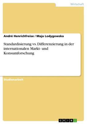 Standardisierung vs. Differenzierung in der internationalen Markt- und Konsumforschung, André Henrichfreise, Maja Lodygowska