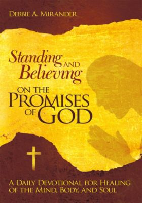 Standing and Believing on the Promises of God, Debbie A. Mirander