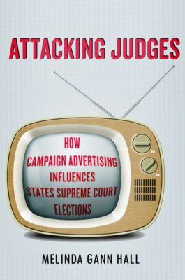 Stanford Studies in Law and Politics: Attacking Judges, Melinda Gann Hall