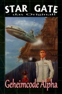 STAR GATE 004: Geheimcode Alpha - Wilfried A. Hary pdf epub