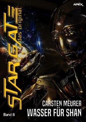 STAR GATE - DAS ORIGINAL, Band 8: WASSER FÜR SHAN, Carsten Meurer