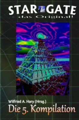 STAR GATE - das Original: Die 5. Kompilation - Wilfried A. Hary  