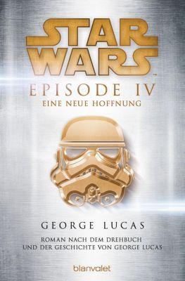 Star Wars Band 4: Star Wars(TM) - Episode IV - Eine neue Hoffnung, George Lucas