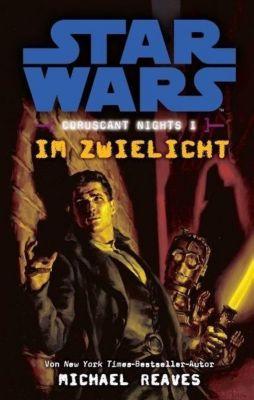 Star Wars - Coruscant Nights Band 1: Im Zwielicht - Michael Reaves |