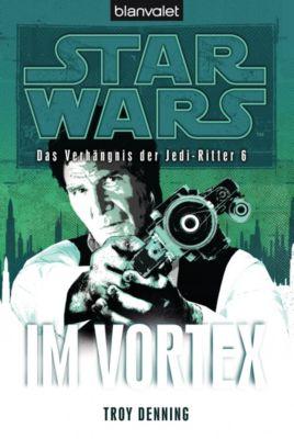 Star Wars - Das Verhängnis der Jedi-Ritter Band 6: Im Vortex - Troy Denning |