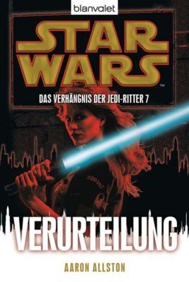Star Wars - Das Verhängnis der Jedi-Ritter Band 7: Verurteilung - Aaron Allston pdf epub