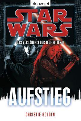 Star Wars - Das Verhängnis der Jedi-Ritter Band 8: Aufstieg - Christie Golden |