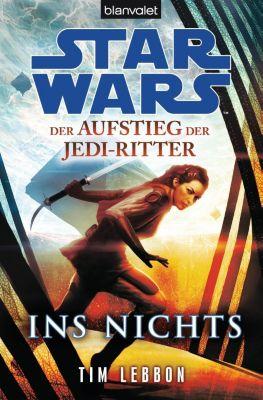 Star Wars, Der Aufstieg der Jedi-Ritter - Ins Nichts - Tim Lebbon pdf epub