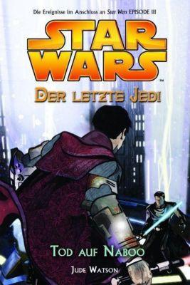 Star Wars - Der letzte Jedi Band 4: Tod auf Naboo - Jude Watson |