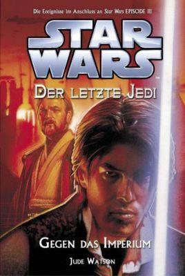 Star Wars - Der letzte Jedi Band 8: Gegen das Imperium, Jude Watson