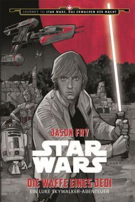 Star Wars: Die Waffe eines Jedi - Ein Luke Skywalker Abenteuer - Jason Fry pdf epub