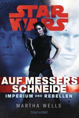 Star Wars - Imperium und Rebellen Band 1: Auf Messers Schneide - Martha Wells |