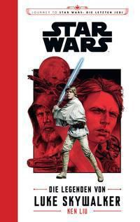Star Wars: Journey to Star Wars: Die letzten Jedi - Die Legenden von Luke Skywalker - Ken Liu |