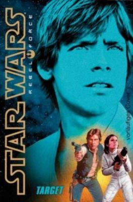 Star Wars - Rebel Force Band 1: Im Fadenkreuz - Alex Wheeler |