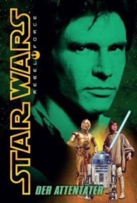 Star Wars - Rebel Force Band 3: Der Attentäter - Alex Wheeler |