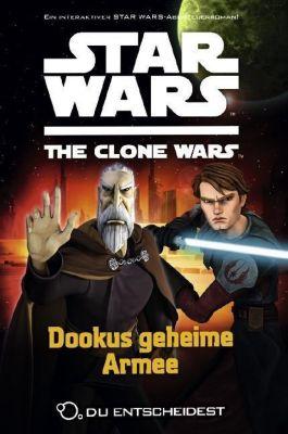 Star Wars - The Clone Wars: Du entscheidest Band 3: Dookus geheime Armee - Sue Behrent |
