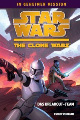 Star Wars - The Clone Wars: In geheimer Mission Band 1: Das Breakout-Team - Ryder Windham |
