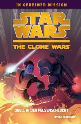 Star Wars - The Clone Wars: In geheimer Mission Band 3: Duell in der Felsenschlucht - Ryder Windham |