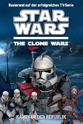 Star Wars - The Clone Wars Jugendroman Band 2: Kämpfer der Republik - Rob Valois |