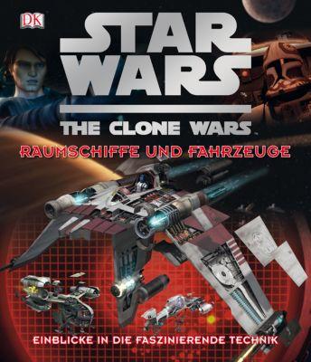 Star Wars, The Clone Wars, Raumschiffe und Fahrzeuge - Jason Fry |
