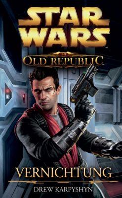 Star Wars - The Old Republic Band 4: Vernichtung - Drew Karpyshyn |