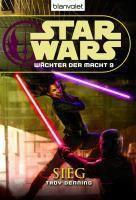 Star Wars - Wächter der Macht Band 9: Sieg - Troy Denning  