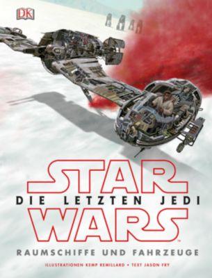 Star Wars(TM) Episode VIII Die letzten Jedi. Raumschiffe und Fahrzeuge, Jason Fry