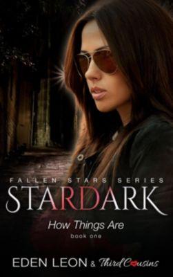 Stardark - How Things Are (Book 1) Fallen Stars Series, Third Cousins, Eden Leon