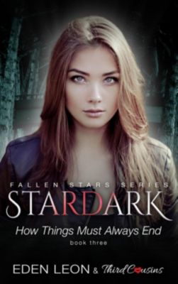 Stardark - How Things Must Always Be (Book 3) Fallen Stars Series, Third Cousins, Eden Leon