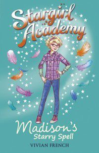 Stargirl Academy 2: Madison's Starry Spell, Vivian French