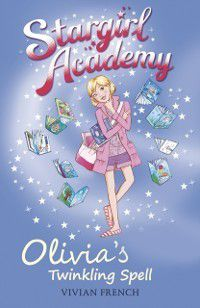 Stargirl Academy 6: Olivia's Twinkling Spell, Vivian French